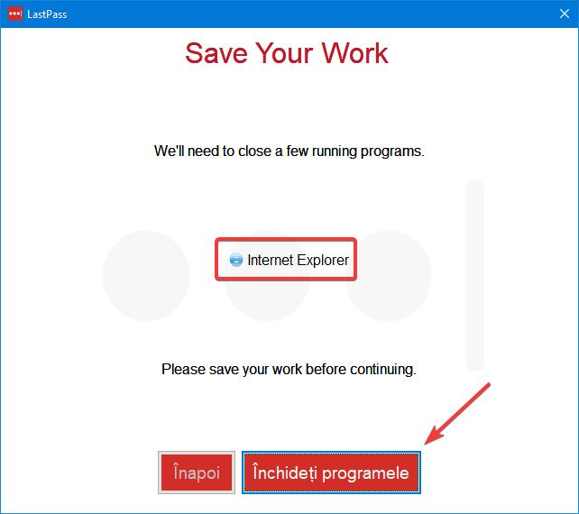Avertizare de închidere programe de la instalarea LastPass pentru Internet Explorer